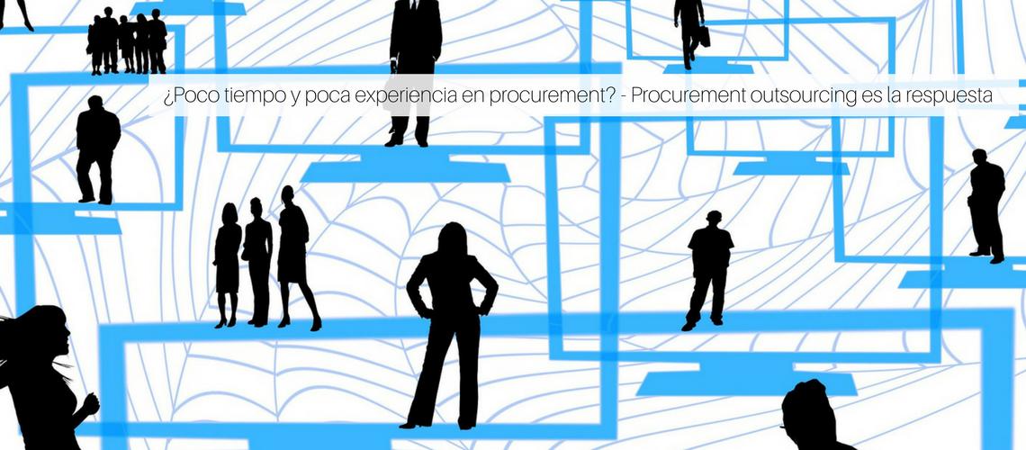 ¿Poco tiempo y poca experiencia en procurement? – Procurement outsourcing es la respuesta