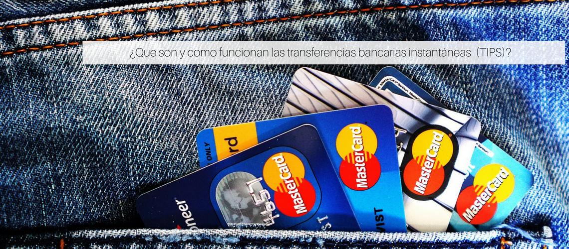 ¿Qué son y como funcionan las transferencias bancarias instantáneas  (TIPS)?