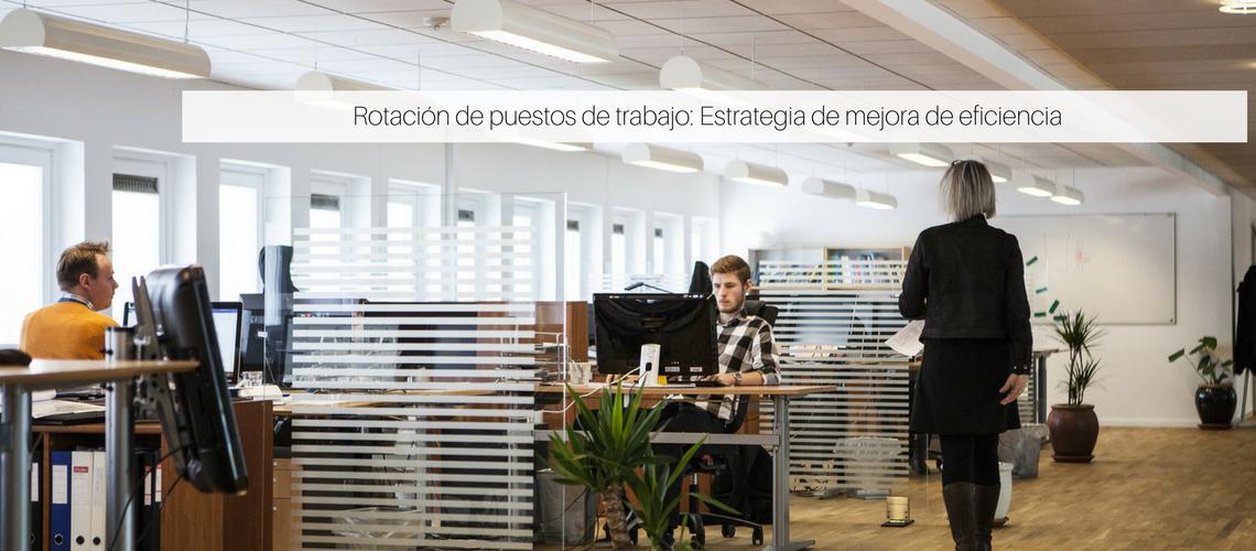 Rotación de puestos de trabajo: Estrategia de mejora de la eficiencia