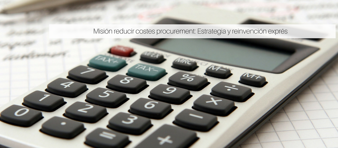 Misión reducir costes procurement: Estrategia y reinvención exprés