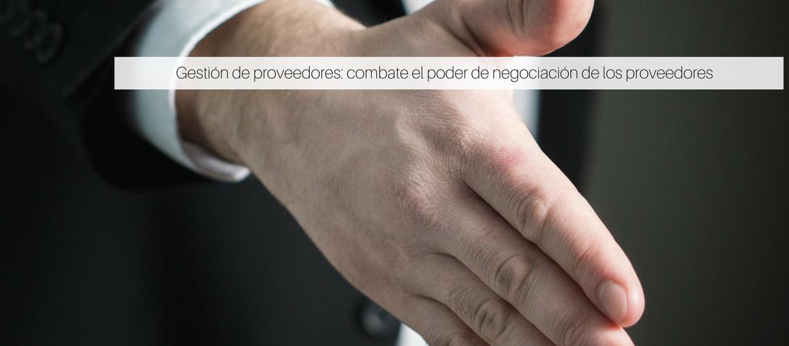 Gestión de proveedores: combate el poder de negociación de los proveedores