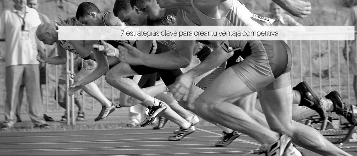 7 estrategias clave para crear tu ventaja competitiva