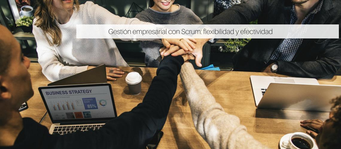 Gestión empresarial con Scrum: flexibilidad y efectividad
