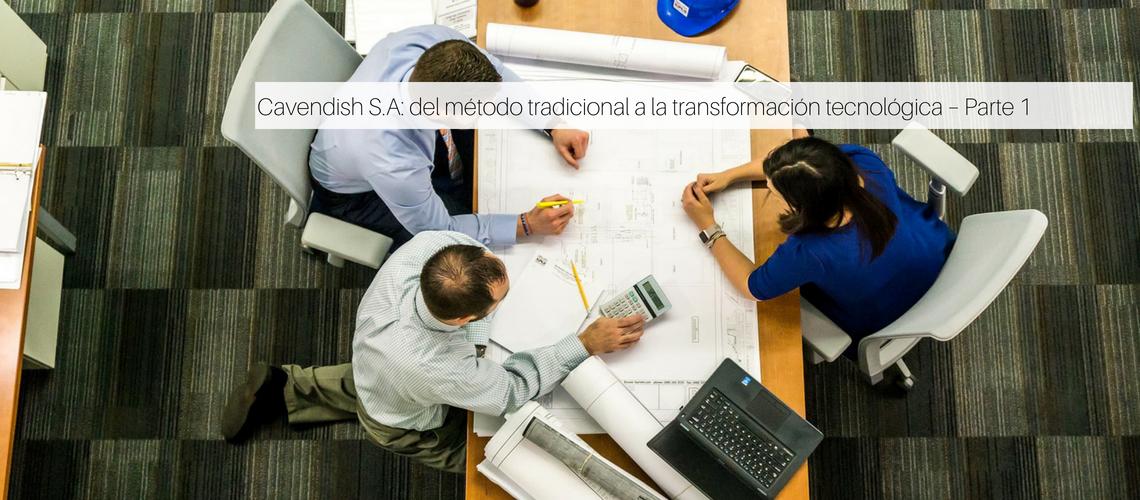 Cavendish S.A: del método tradicional a la transformación tecnológica – Parte 1