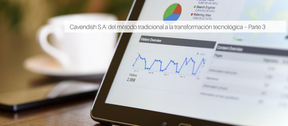 Cavendish S.A: del método tradicional a la transformación tecnológica – Parte 3