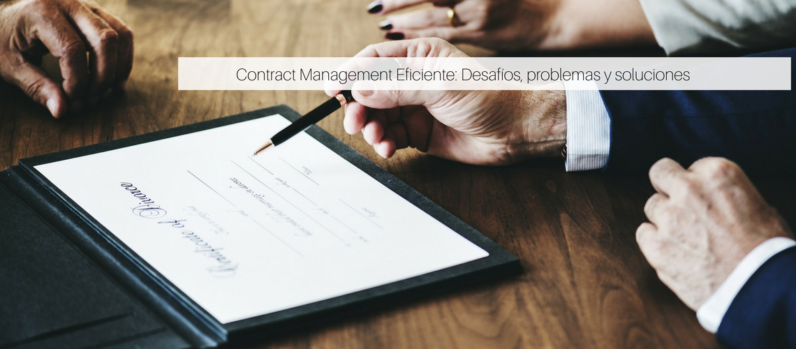 Contract Management Eficiente: Desafíos, problemas y soluciones
