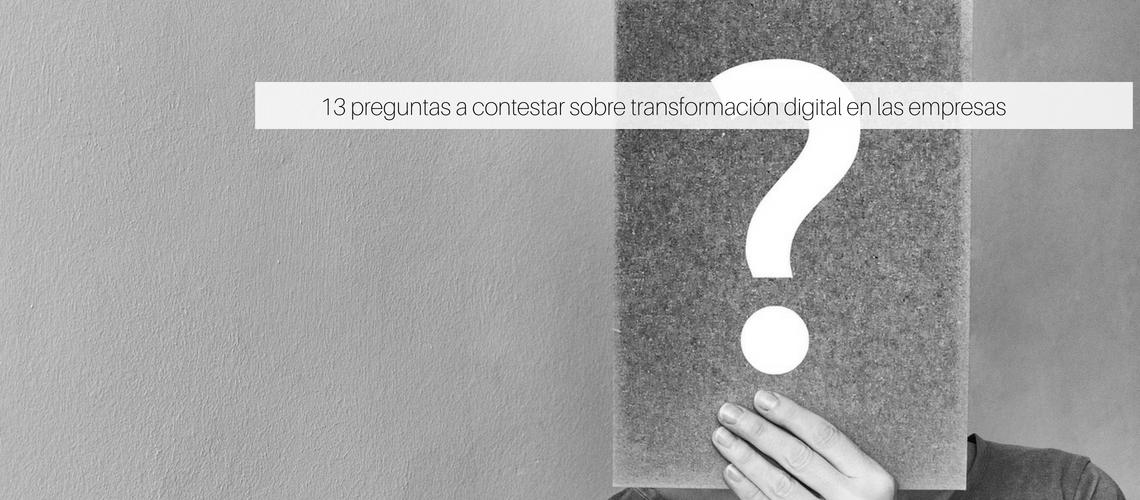 13 preguntas a contestar sobre transformación digital en las empresas