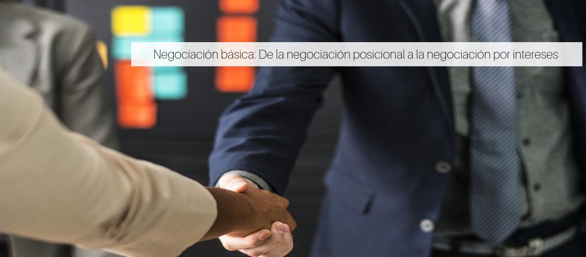 Negociación básica: De la negociación posicional a la negociación por intereses