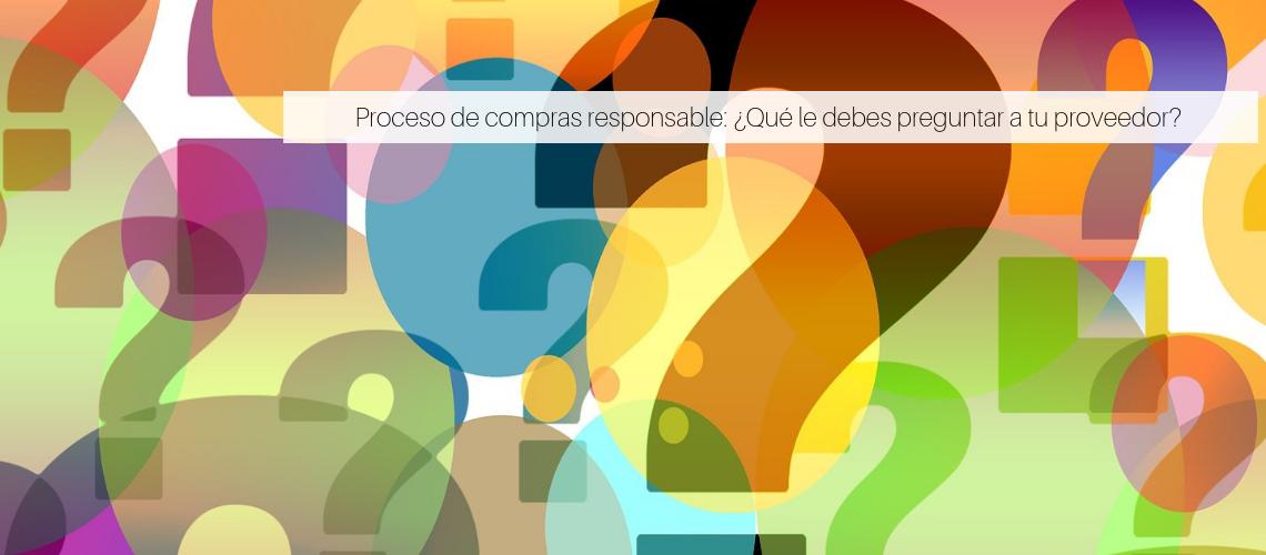 Proceso de compras responsable: ¿Qué le debes preguntar a tu proveedor?