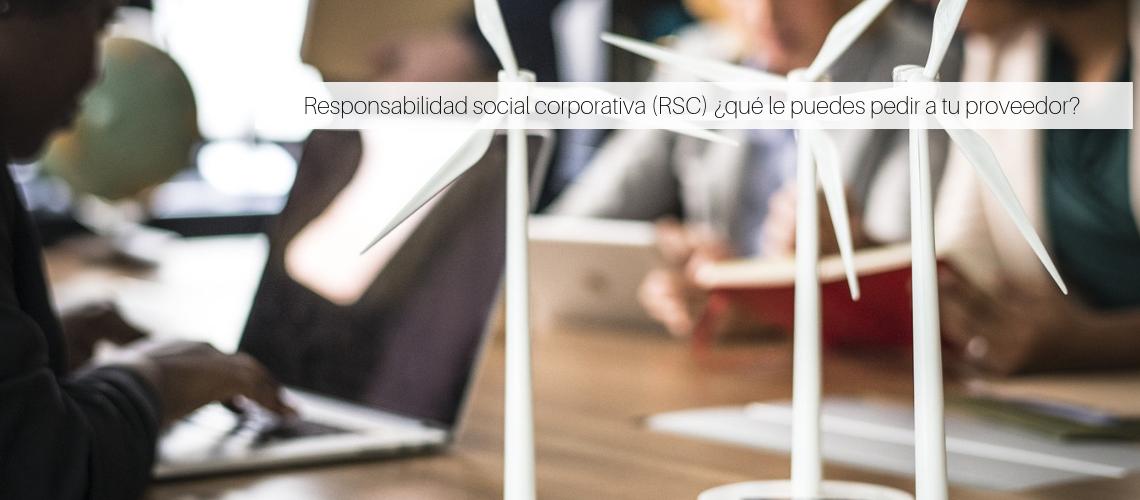 Responsabilidad social corporativa (RSC) ¿qué le puedes pedir a tu proveedor?