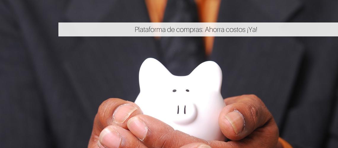Plataforma de compras: Ahorra costos y controla el gasto