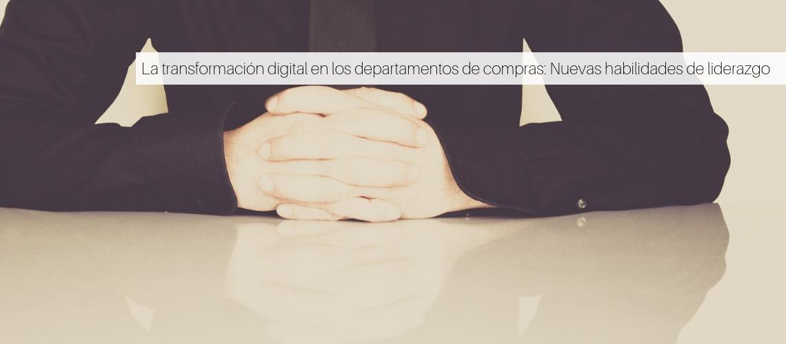 La transformación digital en los departamentos de compras: Nuevas habilidades de liderazgo