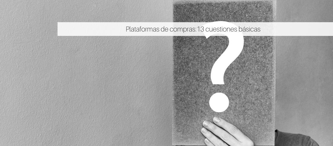 Plataformas de compras: ¡13 cuestiones que debes saber ya!