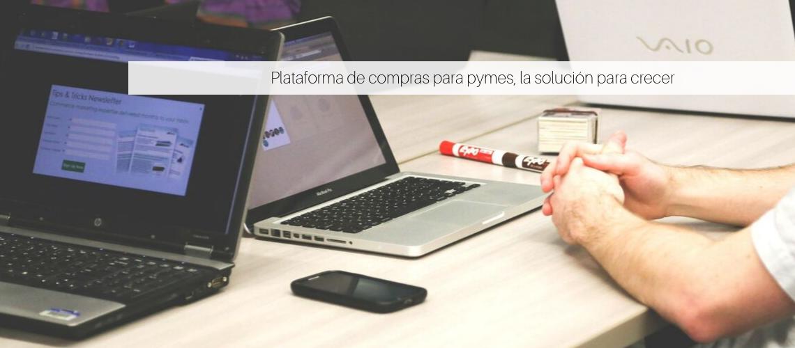 Plataforma de compras para pymes, la solución para crecer
