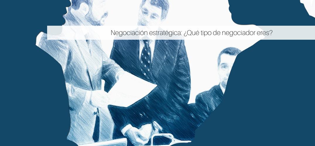 Negociación estratégica: ¿Qué tipo de negociador eres?