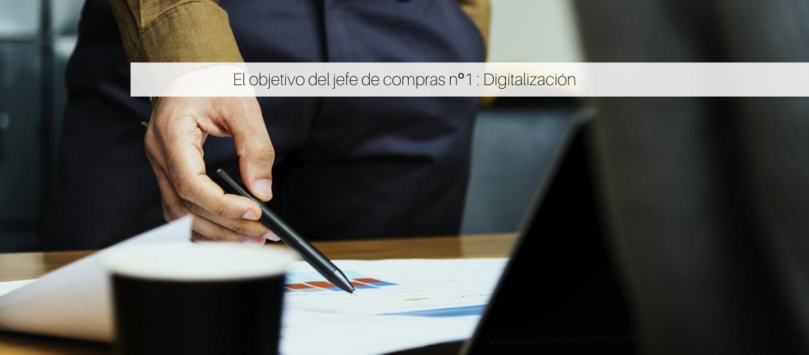 El objetivo del jefe de compras nº1 : Digitalización