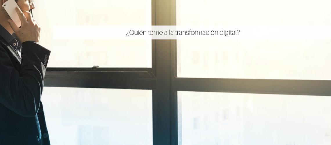 ¿Quién teme a la transformación digital?
