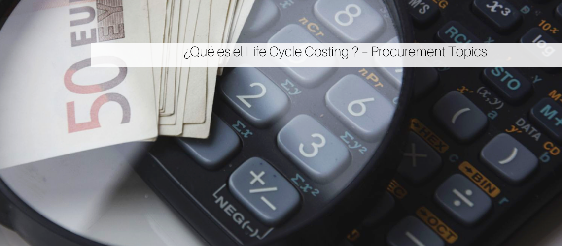 ¿Qué es el Life Cycle Costing ? – Procurement Topics