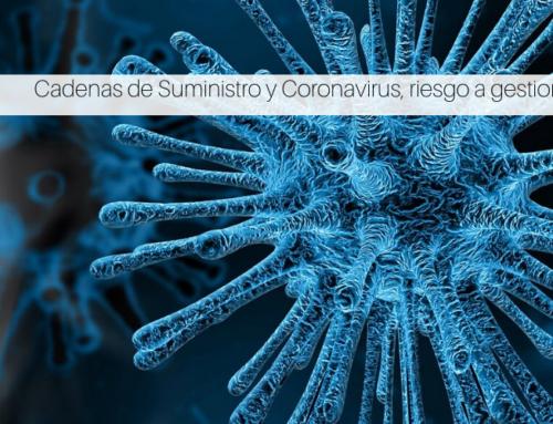 Cadenas de Suministro y Coronavirus, riesgo a gestionar