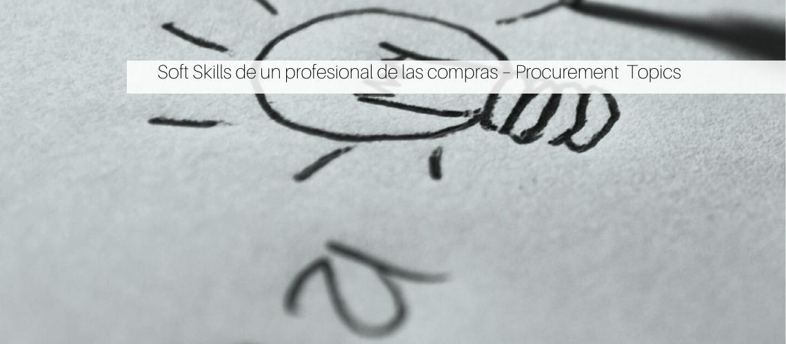 Soft Skills de un profesional de las compras – Procurement Topics