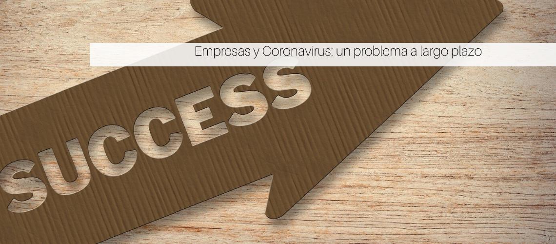 Empresas y Coronavirus: un problema a largo plazo
