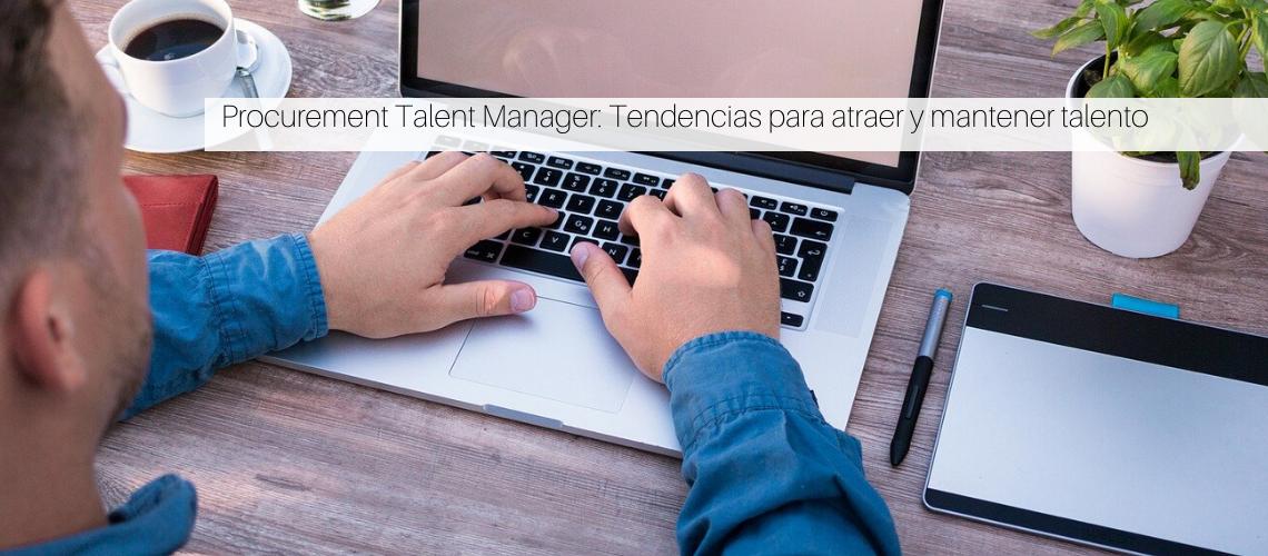 Procurement Talent Manager: Tendencias para atraer y mantener talento