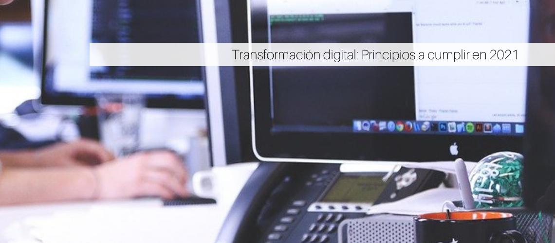Transformación digital Principios a cumplir en 2021