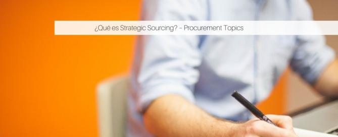¿Qué es Strategic Sourcing – Procurement Topics?